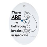 Bathroom Breaks? HA! Ornament (Oval)