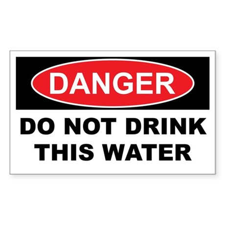 DO NOT DRINK THIS WATER Sticker (Rectangle)