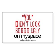 You Didn't Look soo UGLY on myspace Decal