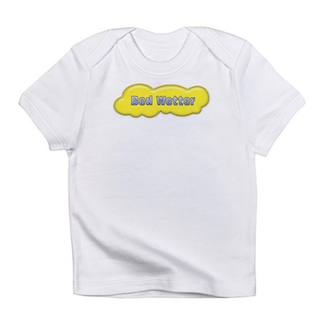 Bed Wetter Infant T-Shirt