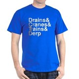 Drains & Cranes & Trains & Derp. T-Shirt