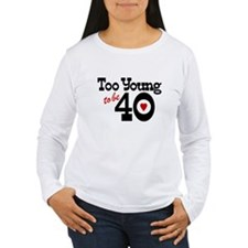 Too Young to Be 40 T-Shirt