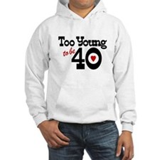 Too Young to Be 40 Hoodie