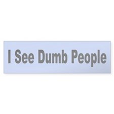 I See Dumb People Bumper Bumper Sticker