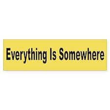 Everything Is Somewhere Bumper Bumper Sticker