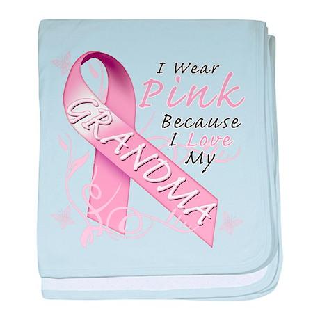 I Wear Pink Because I Love My Grandma baby blanket