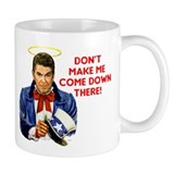 Dont make me! Small Mugs
