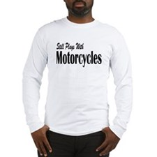 Plays With Motorcycles Long Sleeve T-Shirt