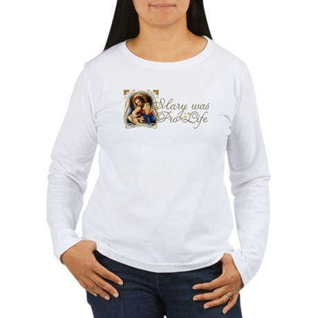 """Mary was Pro-Life"" Women's Long Sleeve T-Shirt"