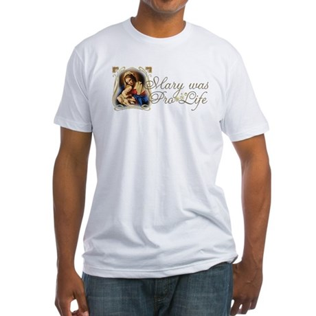 """Mary was Pro-Life"" Fitted T-Shirt"