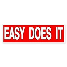 EASY DOES IT Bumper Sticker