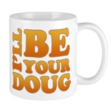 I'll Be Your Doug 2 Mug