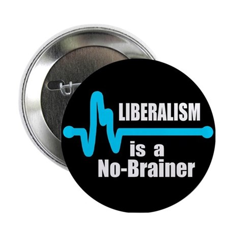 "Liberalism - no brainer 2.25"" Button (10 pack)"