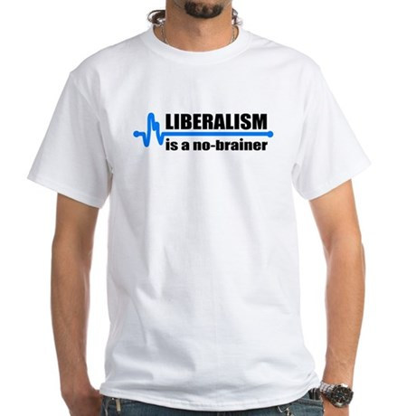 Liberalism - no brainer White T-Shirt