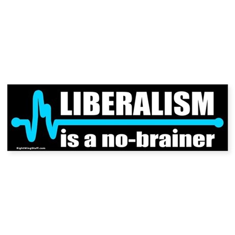 Liberalism - no brainer Bumper Sticker