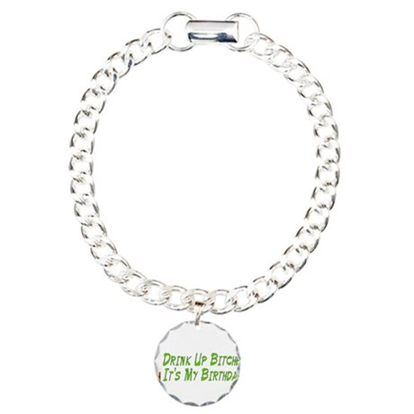Drink Up Bitches Charm Bracelet, One Charm