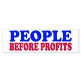 people b4 profits... Bumper Bumper Sticker