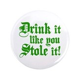 Drink it Like You Stole it 3.5&quot; Button