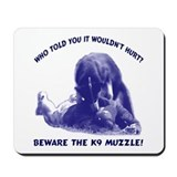 Beware the K9 muzzle Mousepad