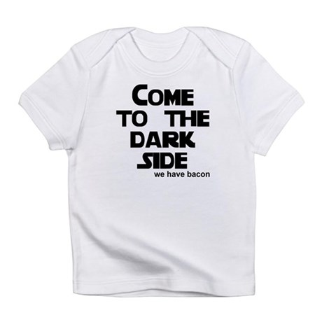 Come to the dark side we have Infant T-Shirt