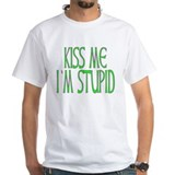 KISS ME I'M STUPID Shirt