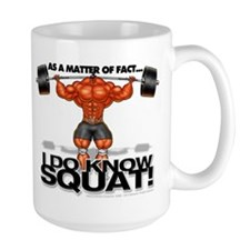 I DO KNOW SQUAT! - Mug