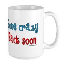 Gone Crazy, Back Soon! Mug