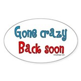 Gone Crazy, Back Soon! Oval Decal