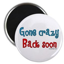 Gone Crazy, Back Soon! Magnet