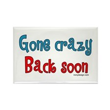 Gone Crazy, Back Soon! Rectangle Magnet