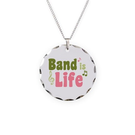 Band is Life Necklace Circle Charm