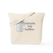 Enjoyin My Coffee Tote Bag