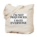 I'm Not Prejudiced. I Hate Everyone. Tote Bag