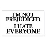 I'm Not Prejudiced. I Hate Everyone. Sticker (Rectangle)