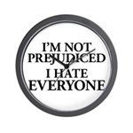 I'm Not Prejudiced. I Hate Everyone. Wall Clock