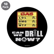 "Can We Drill Now? 3.5"" Button (10 pack)"