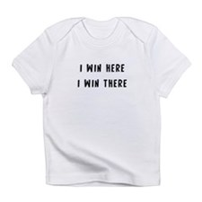 I win here, I win there. - Charlie Sheen Infant T-
