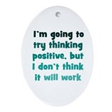 Pessimistic Positive Thinking Ornament (Oval)