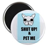 SHUT UP AND PET ME Magnet