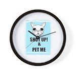 SHUT UP AND PET ME Wall Clock