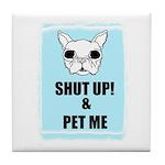 SHUT UP AND PET ME Tile Coaster
