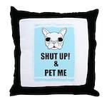 SHUT UP AND PET ME Throw Pillow