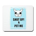 SHUT UP AND PET ME Mousepad