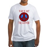War is NOT The Answer Shirt