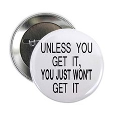 "Unless You Get it 2.25"" Button (100 pack)"