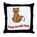 Talk To The Tail Throw Pillow