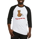 Talk To The Tail Baseball Jersey