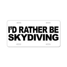 I'd Rather Be Skydiving Aluminum License Plate