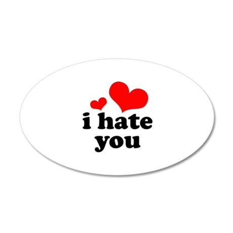 I Hate You 38.5 x 24.5 Oval Wall Peel