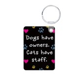 Dogs Have Owners, Cats Have Staff Keychain